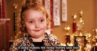 "A meme of a young girl saying ""a dolla makes me holla honey boo boo"""